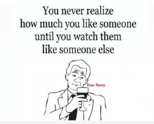 You never realize how much you like someone