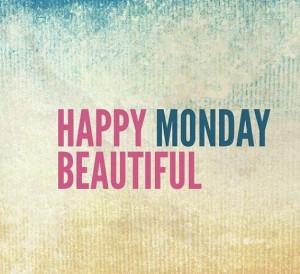 Happy Monday Beautiful