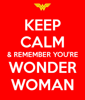 KEEP CALM & REMEMBER YOU'RE WONDER WOMAN
