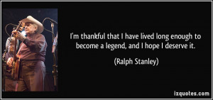 quote-i-m-thankful-that-i-have-lived-long-enough-to-become-a-legend ...