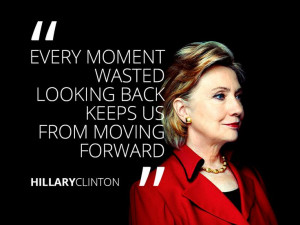 ... looking back keeps us from moving forward - Hillary Rodham Clinton