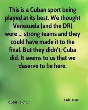 This is a Cuban sport being played at its best. We thought Venezuela ...