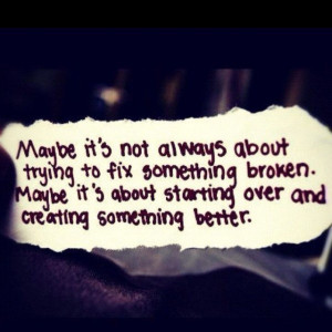 Maybe it's not always about trying to fix something broken. Maybe it ...