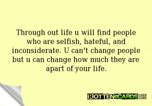Through out life u will find people who are selfish, hateful, and ...