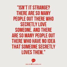 ... have no idea that someone secretly loves them it isn t strange its sad