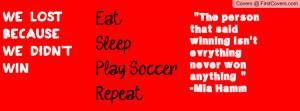 "... That Said Winning Isn't Everything Never Won Anything "" - Mia Hamm"