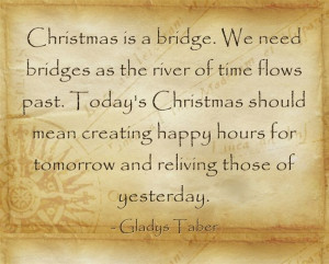 Christmas is a bridge. We need bridges as the river of time flows past ...