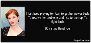 just keep praying for Joan to get her power back. To resolve her ...