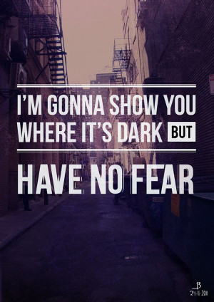 ... where it's dark, but have no fear