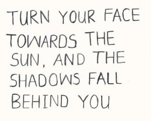 Turn your face towards the sun