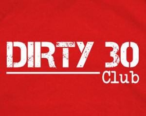 Dirty Birthday Quotes Dirty 30 club shirt,