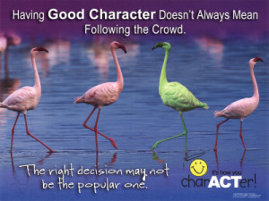 Having good character doesn't mean always following the crowd.