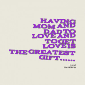 Quotes Picture: having mom and dad to love and to get love is the ...
