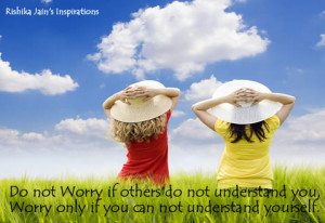 not Worry if others do not understand you…Worry only if you can not ...
