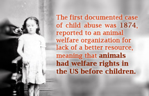 documented case of child abuse was 1874, reported to an animal welfare ...