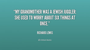 My grandmother was a Jewish juggler: she used to worry about six ...
