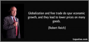 Globalization and free trade do spur economic growth, and they lead to ...