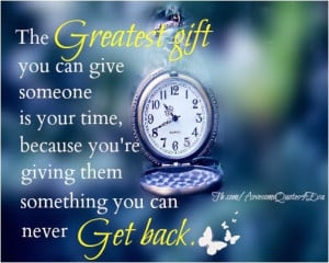 greatest gift you can give someone is your time because you re giving ...