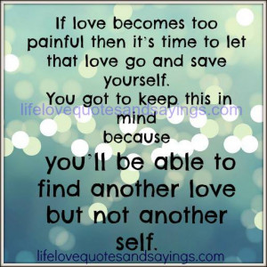 If love becomes too painful then it's time to let that love go and ...