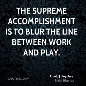 Arnold J. Toynbee Work Quotes
