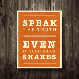 Inspirational Quote Speak the Truth Even If Your Voice Shakes Print ...