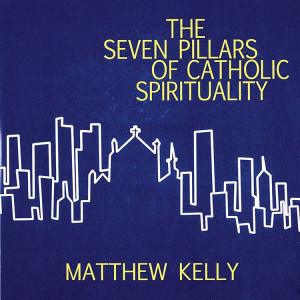 The Seven Pillars of Catholic Spirituality