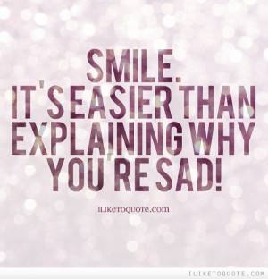 Smile It's Seasier Than Explaining Why You're Sad Facebook Status