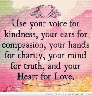 ... For Charity, Your Mind For Truth, And Your Heart For Love ~ Love Quote