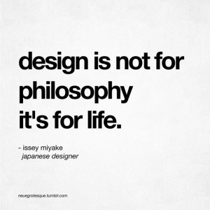 ... is not for philosophy it s for life issey miyake # truth # quote