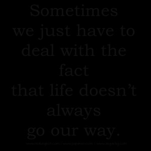 Life doest agree with us sometimes Quotes