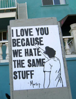 love you because we hate the same stuff