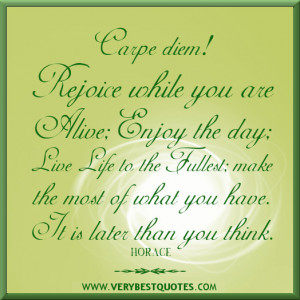 rejoice quotes, enjoy the day quotes, live life to the fullest quotes ...