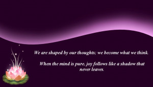 We are shaped by our thoughts; we become what we think. When the ...