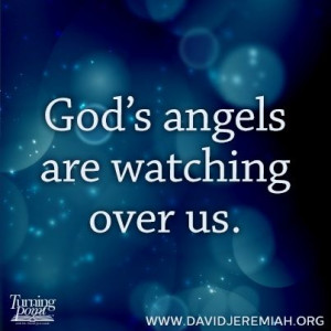 God's angels are watching over us.