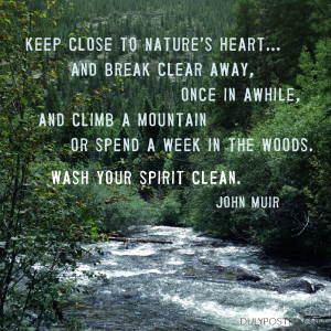 "... week in the woods. Wash your spirit clean."" quote by John Muir"