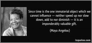 Since time is the one immaterial object which we cannot influence ...