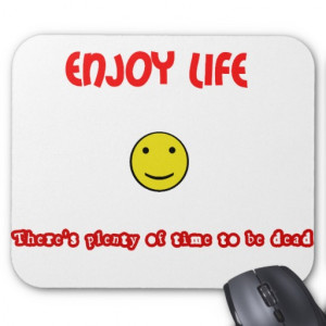 Funny quotes Enjoy life Mousepad