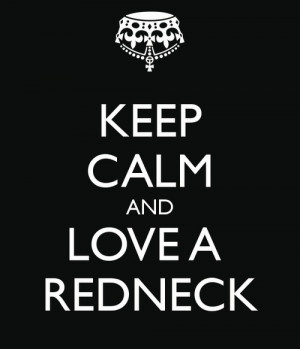 love it keep calm and love a redneck