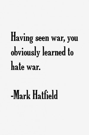 Mark Hatfield Quotes & Sayings