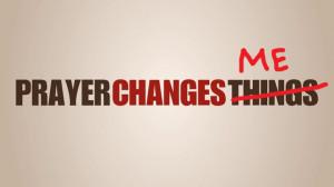 Prayer Changes Things prayer changes things.