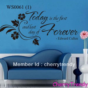 Edward-Cullen-Quote-Today-is-the-first-day-and-last-day-forever-Wall ...