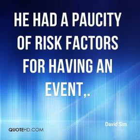 David Sim - He had a paucity of risk factors for having an event.