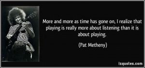More and more as time has gone on, I realize that playing is really ...