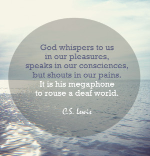 Pain insists upon being attended to. God whispers to us in our ...