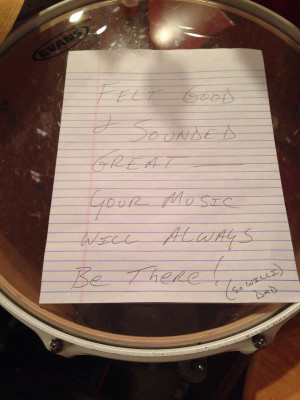... broke up with me today. Took it out on my drums. My dad is the best