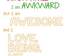 Awesome Awkward Being Love...
