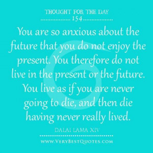 Dalai lama quotes live in the present quotes future quotes you are so ...