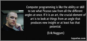 Computer programming is like the ability or skill to see what Picasso ...