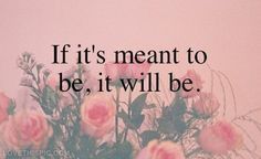 If its meant to be, it will be love love quotes life quotes quotes ...