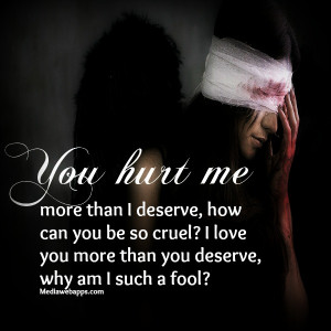 ... , deserve, fool, hurt, love, me, more, quote, quotes, sayings, words